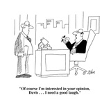 """""""Of course I'm interested in your opinion  Davis    I need a good laugh…"""" - Cartoon"""