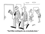 """""""You'll like working for me  everybody does""""  - Cartoon"""