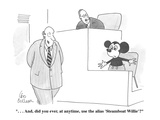 """   And  did you ever  at anytime  use the alias 'Steamboat Willie'"" - Cartoon"