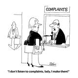 """I don't listen to complaints  lady  I make them!"" - Cartoon"