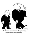 """In this economy  it's crucial to begin every sentence with 'in this econo…"" - New Yorker Cartoon"