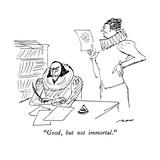 """""""Good  but not immortal"""" - New Yorker Cartoon"""