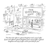 """You have the right to a glazed doughnut and a cup of coffee  If you can'…"" - New Yorker Cartoon"