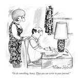 """""""Go do something  honey Then you can write in your journal"""" - New Yorker Cartoon"""