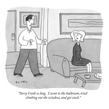 """Sorry I took so long  I went to the bathroom  tried climbing out the win…"" - New Yorker Cartoon"