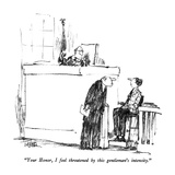 """""""Your Honor  I feel threatened by this gentleman's intensity"""" - New Yorker Cartoon"""