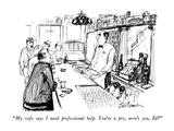 """""""My wife says I need professional help  You're a pro  aren't you  Ed"""" - New Yorker Cartoon"""