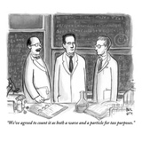 """We've agreed to count it as both a wave and a particle for tax purposes"" - New Yorker Cartoon"