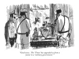 """""""Good news  The 'Times' has upgraded us from a 'junta' to a 'military gov…"""" - New Yorker Cartoon"""