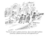 """You have the right to a phalanx of attorneys  If you cannot afford a pha…"" - New Yorker Cartoon"