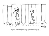 """Let's find something and keep it from blowing up"" - New Yorker Cartoon"