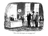 """""""This is Mr Harrington  our mortgage nerd"""" - New Yorker Cartoon"""