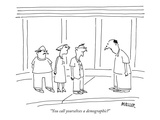 """You call yourselves a demographic"" - New Yorker Cartoon"