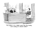 """You appear to be a likable young man  but  frankly  we're looking for som…"" - New Yorker Cartoon"