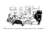 """""""Well  that makes it four 'aye's  two 'nay's  and one 'hey  no problem' """" - New Yorker Cartoon"""