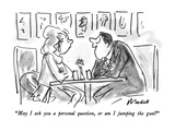 """May I ask you a personal question  or am I jumping the gun"" - New Yorker Cartoon"