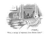 """Next  a message of importance from Chicken Little"" - New Yorker Cartoon"