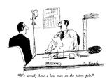 """""""We already have a low man on the totem pole"""" - New Yorker Cartoon"""
