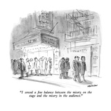 """""""I sensed a fine balance between the misery on the stage and the misery in…"""" - New Yorker Cartoon"""
