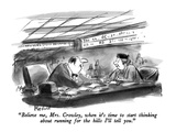 """Believe me  Mrs Crowley  when it's time to start thinking about running …"" - New Yorker Cartoon"
