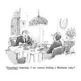 """Something's happening I saw someone drinking a Manhattan today"" - New Yorker Cartoon"