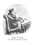 Dare To Rule: The Autobiography of a King - New Yorker Cartoon