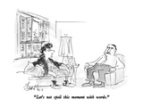 """""""Let's not spoil this moment with words"""" - New Yorker Cartoon"""
