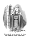 """First  I'd like to say how nice all of you look decked out in your Sunday…"" - New Yorker Cartoon"