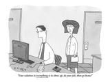 """Your solution to everything is to show up  do your job  then go home!"" - New Yorker Cartoon"