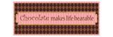 Chocolate makes life bearable Reproduction d'art par Pela