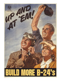 Up and at 'Em! Build More B-24's  WWII Poster