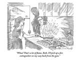 """Whoa! That's a lot of flame  Beth I'll pick up a fire extinguisher on my…"" - New Yorker Cartoon"