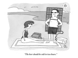 """The beer should be cold in two hours"" - New Yorker Cartoon"