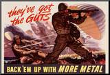 They've Got the Guts Back Em Up with More Metal WWII War Propaganda Art Print Poster