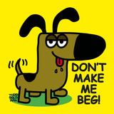 Don't Make Me Beg!
