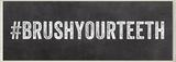 BRUSHYOURTEETH Hashtag Bath Wall Plaque