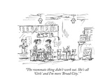 """""""The roommate thing didn't work out She's all 'Girls' and I'm more 'Broad…"""" - New Yorker Cartoon"""