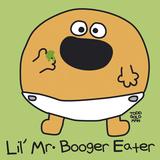 Lil Mr Booger Eater