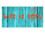 Life is good III