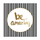 Be Amazing - Black and Gold