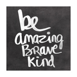 Be Amazing Brave Kind