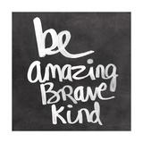 Be Amazing Brave Kind Reproduction d'art par Linda Woods