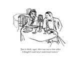 """""""Just to think  sugar  there was once a time when I thought I could never …"""" - New Yorker Cartoon"""