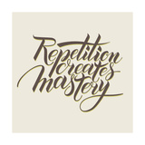 Repetition Creates Masrery. Motivational Phrase in Calligraphy Reproduction d'art par Veraholera