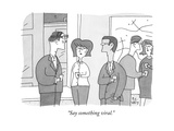 """Say something viral"" - New Yorker Cartoon"