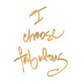 Choose Fabulous (gold foil) Reproduction d'art