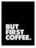But First Coffee Reproduction d'art par Brett Wilson