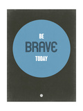 Be Brave Today 2