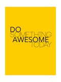 Do Something Awesome Today 1 Reproduction d'art par NaxArt