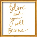 Believe and You will Become (gold foil)